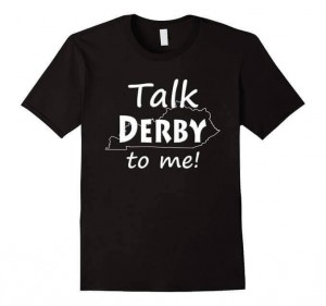 Horse Racing Gifts Talk Derby to Me